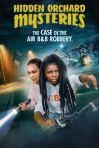 ดูหนัง Hidden Orchard Mysteries: The Case of the Air B and B Robbery (2020)